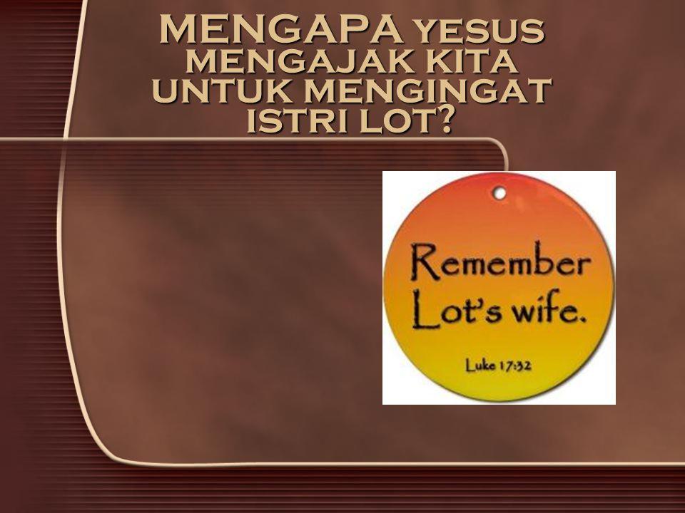 MENGAPA yesus mengajak kita untuk mengingat istri lot