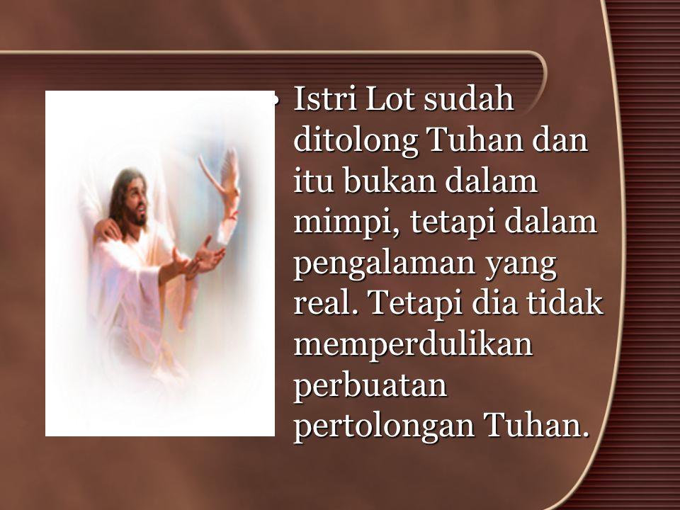 Istri Lot sudah ditolong Tuhan dan itu bukan dalam mimpi, tetapi dalam pengalaman yang real.