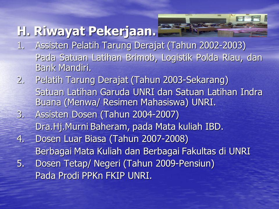 H. Riwayat Pekerjaan. 1. Assisten Pelatih Tarung Derajat (Tahun 2002-2003) Pada Satuan Latihan Brimob, Logistik Polda Riau, dan Bank Mandiri.