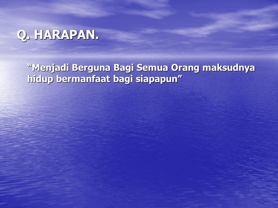 Q. HARAPAN. Menjadi Berguna Bagi Semua Orang maksudnya hidup bermanfaat bagi siapapun