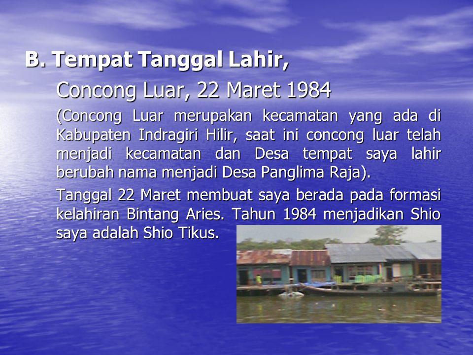B. Tempat Tanggal Lahir, Concong Luar, 22 Maret 1984