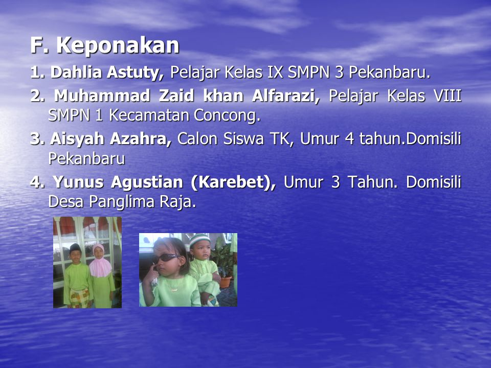 F. Keponakan 1. Dahlia Astuty, Pelajar Kelas IX SMPN 3 Pekanbaru.