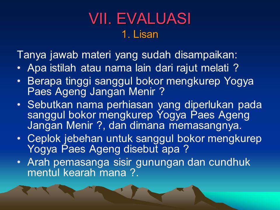 VII. EVALUASI 1. Lisan Tanya jawab materi yang sudah disampaikan: