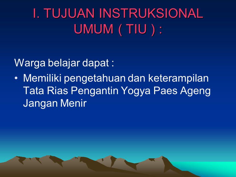 I. TUJUAN INSTRUKSIONAL UMUM ( TIU ) :