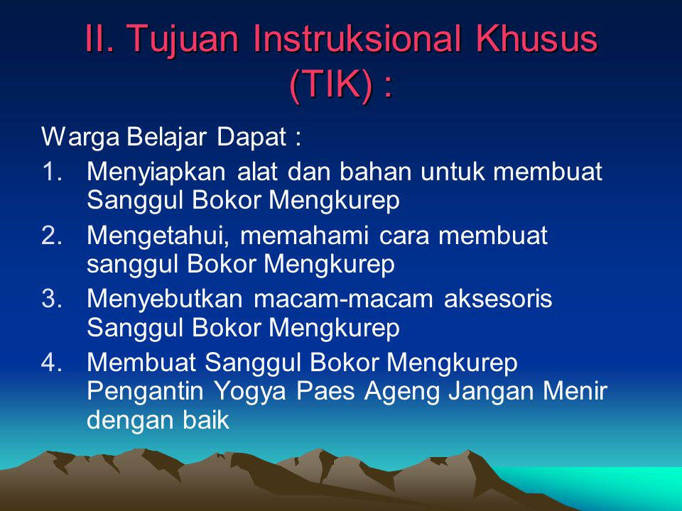 II. Tujuan Instruksional Khusus (TIK) :
