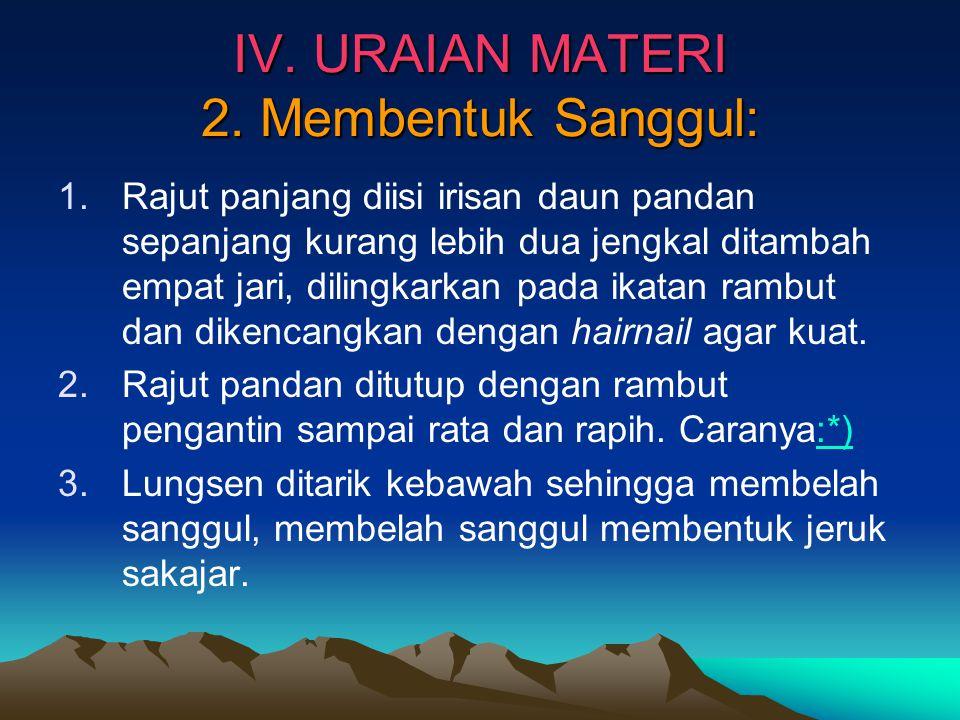 IV. URAIAN MATERI 2. Membentuk Sanggul: