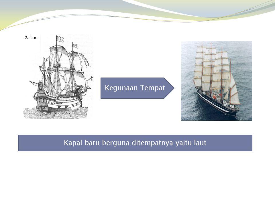 Kapal baru berguna ditempatnya yaitu laut