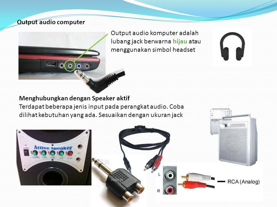 Output audio computer Output audio komputer adalah lubang jack berwarna hijau atau menggunakan simbol headset.