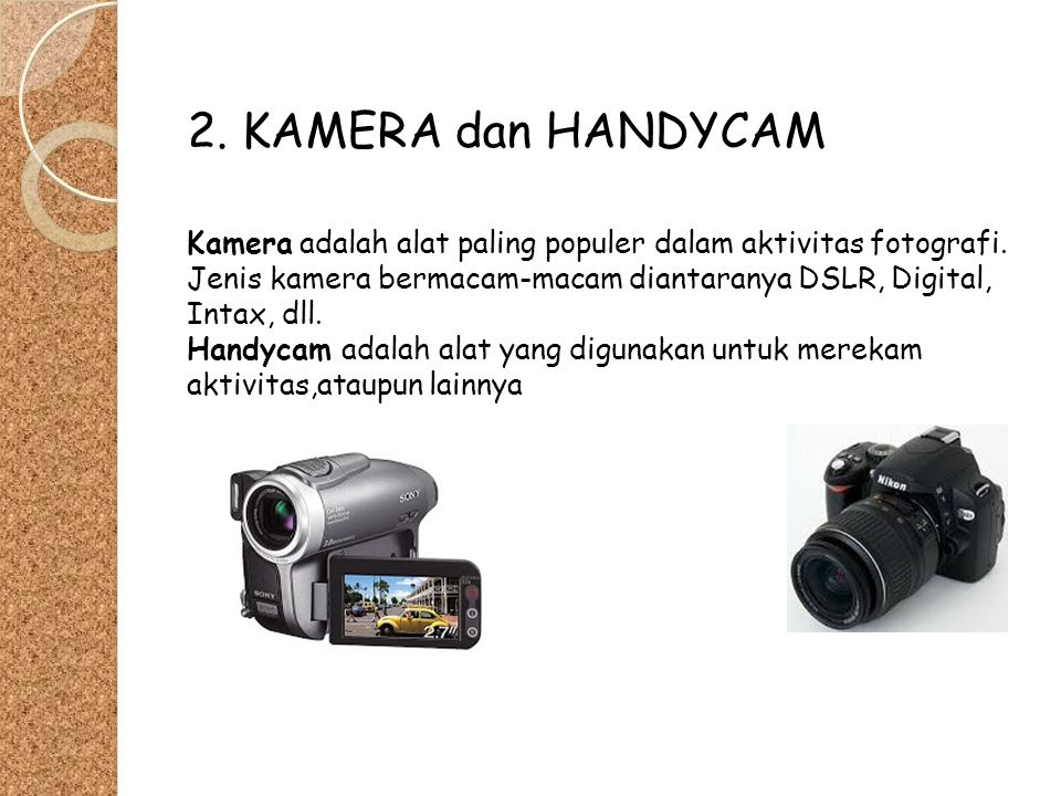 2. KAMERA dan HANDYCAM Kamera adalah alat paling populer dalam aktivitas fotografi.