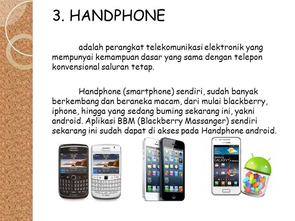 3. HANDPHONE adalah perangkat telekomunikasi elektronik yang mempunyai kemampuan dasar yang sama dengan telepon konvensional saluran tetap.