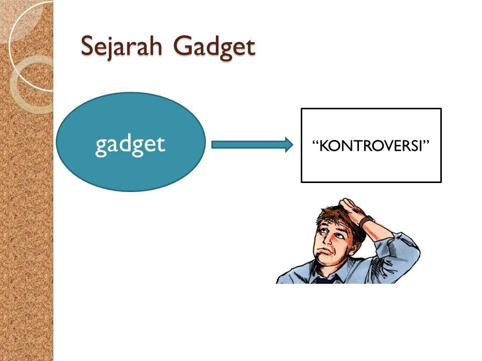 Sejarah Gadget gadget KONTROVERSI