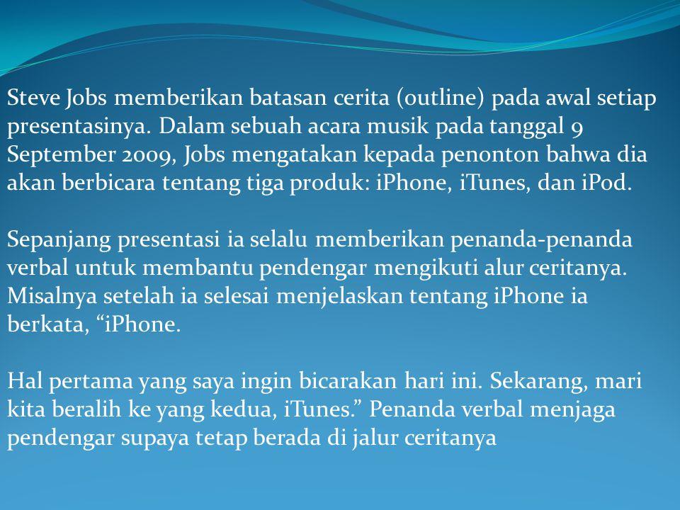 Steve Jobs memberikan batasan cerita (outline) pada awal setiap presentasinya. Dalam sebuah acara musik pada tanggal 9 September 2009, Jobs mengatakan kepada penonton bahwa dia akan berbicara tentang tiga produk: iPhone, iTunes, dan iPod.
