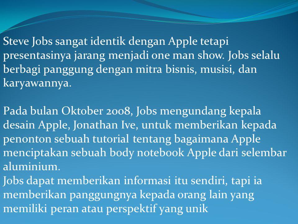 Steve Jobs sangat identik dengan Apple tetapi presentasinya jarang menjadi one man show. Jobs selalu berbagi panggung dengan mitra bisnis, musisi, dan karyawannya.