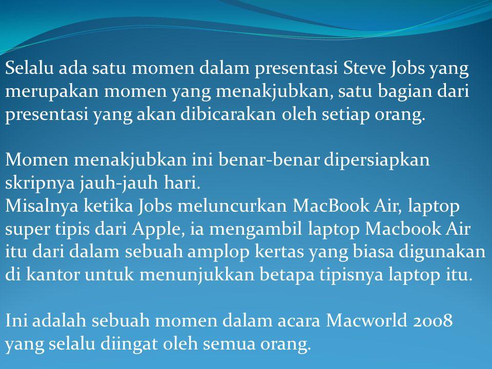 Selalu ada satu momen dalam presentasi Steve Jobs yang merupakan momen yang menakjubkan, satu bagian dari presentasi yang akan dibicarakan oleh setiap orang.