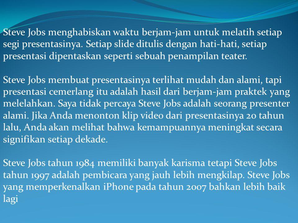 Steve Jobs menghabiskan waktu berjam-jam untuk melatih setiap segi presentasinya. Setiap slide ditulis dengan hati-hati, setiap presentasi dipentaskan seperti sebuah penampilan teater.