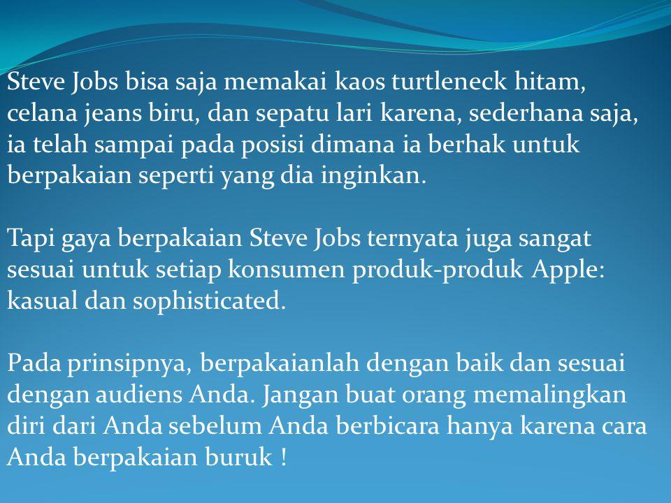 Steve Jobs bisa saja memakai kaos turtleneck hitam, celana jeans biru, dan sepatu lari karena, sederhana saja, ia telah sampai pada posisi dimana ia berhak untuk berpakaian seperti yang dia inginkan.
