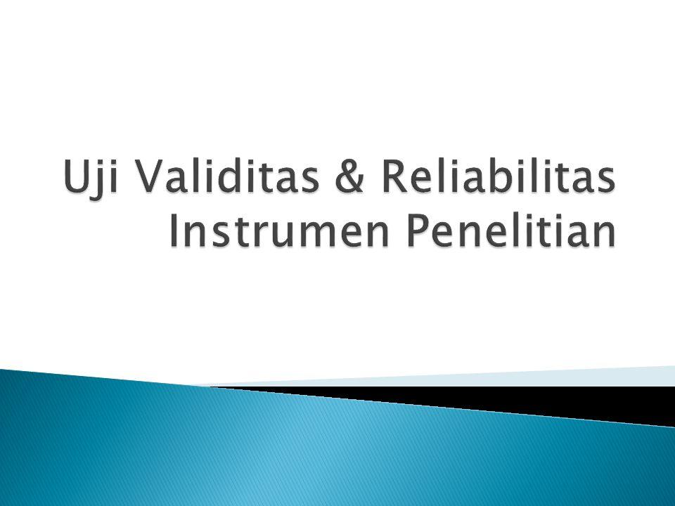 Uji Validitas & Reliabilitas Instrumen Penelitian