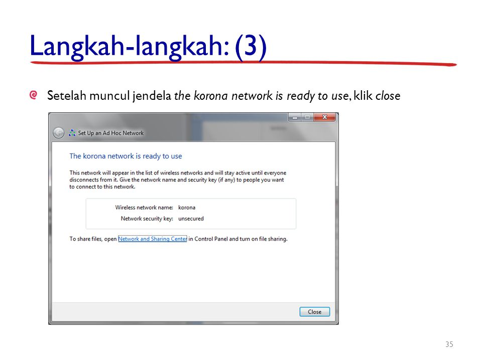 Langkah-langkah: (3) Setelah muncul jendela the korona network is ready to use, klik close