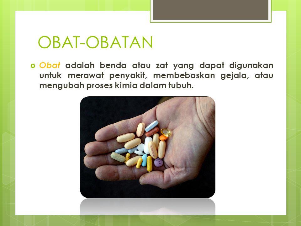 OBAT-OBATAN Obat adalah benda atau zat yang dapat digunakan untuk merawat penyakit, membebaskan gejala, atau mengubah proses kimia dalam tubuh.