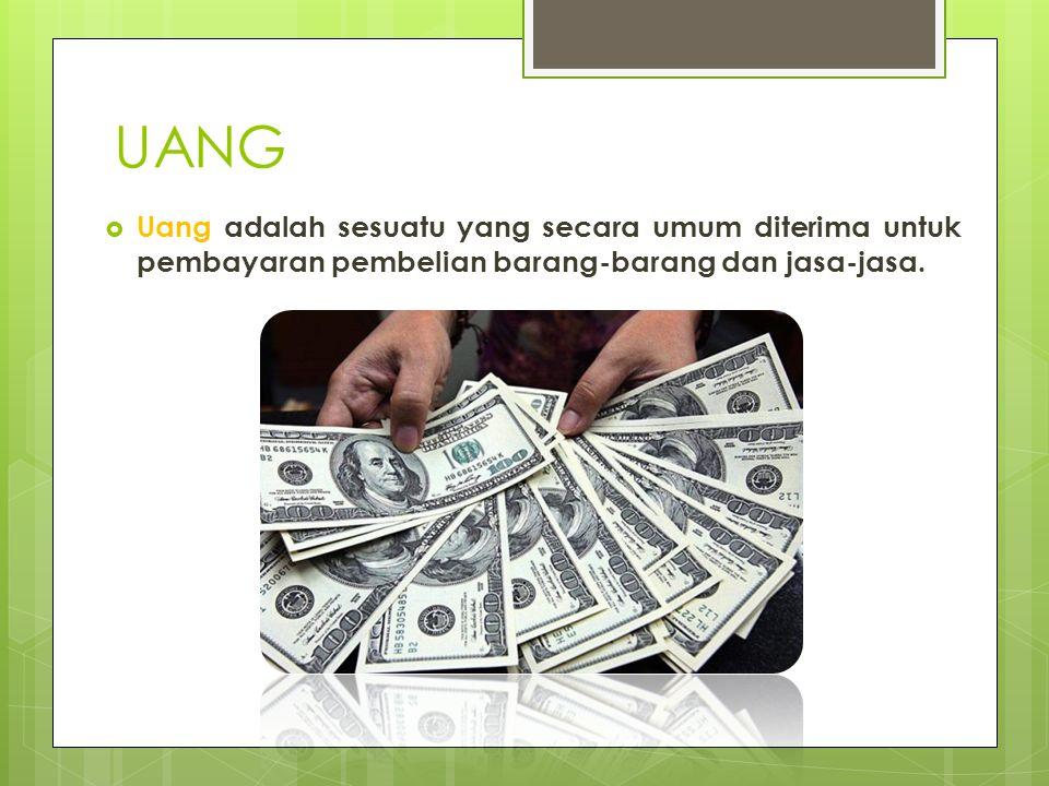 UANG Uang adalah sesuatu yang secara umum diterima untuk pembayaran pembelian barang-barang dan jasa-jasa.