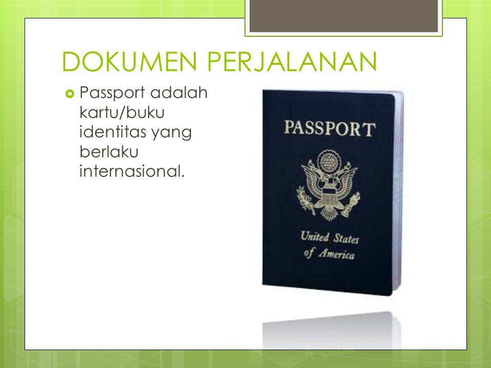 DOKUMEN PERJALANAN Passport adalah kartu/buku identitas yang berlaku internasional.