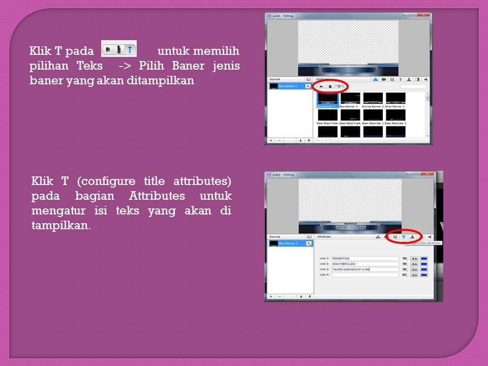 Klik T pada untuk memilih pilihan Teks -> Pilih Baner jenis baner yang akan ditampilkan