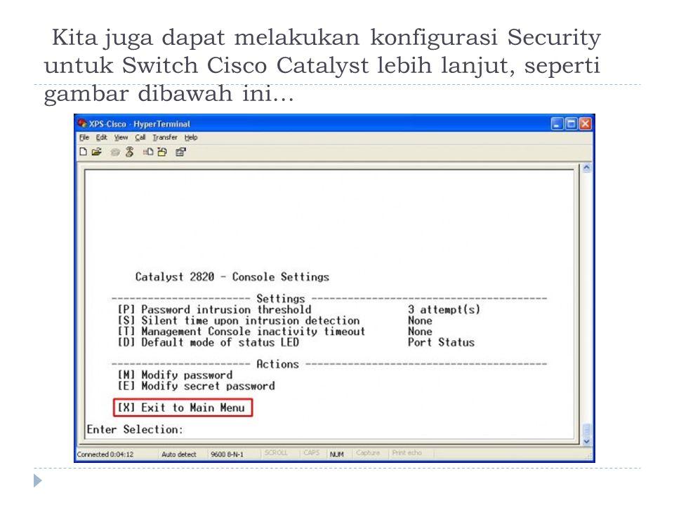 Kita juga dapat melakukan konfigurasi Security untuk Switch Cisco Catalyst lebih lanjut, seperti gambar dibawah ini…