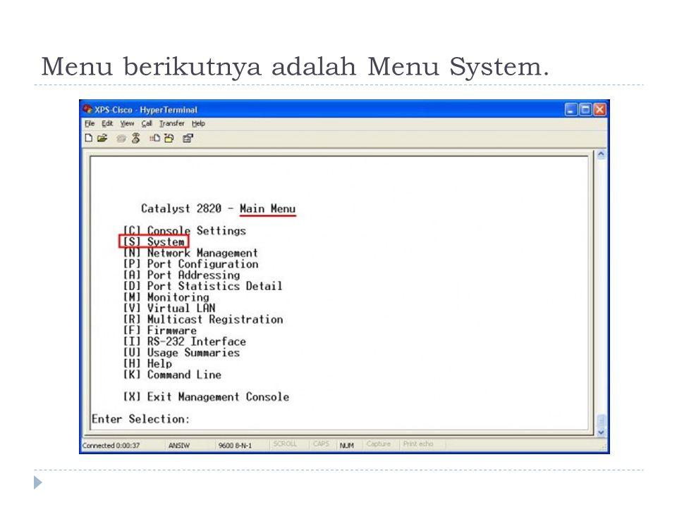 Menu berikutnya adalah Menu System.
