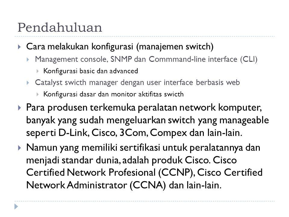 Pendahuluan Cara melakukan konfigurasi (manajemen switch) Management console, SNMP dan Commmand-line interface (CLI)