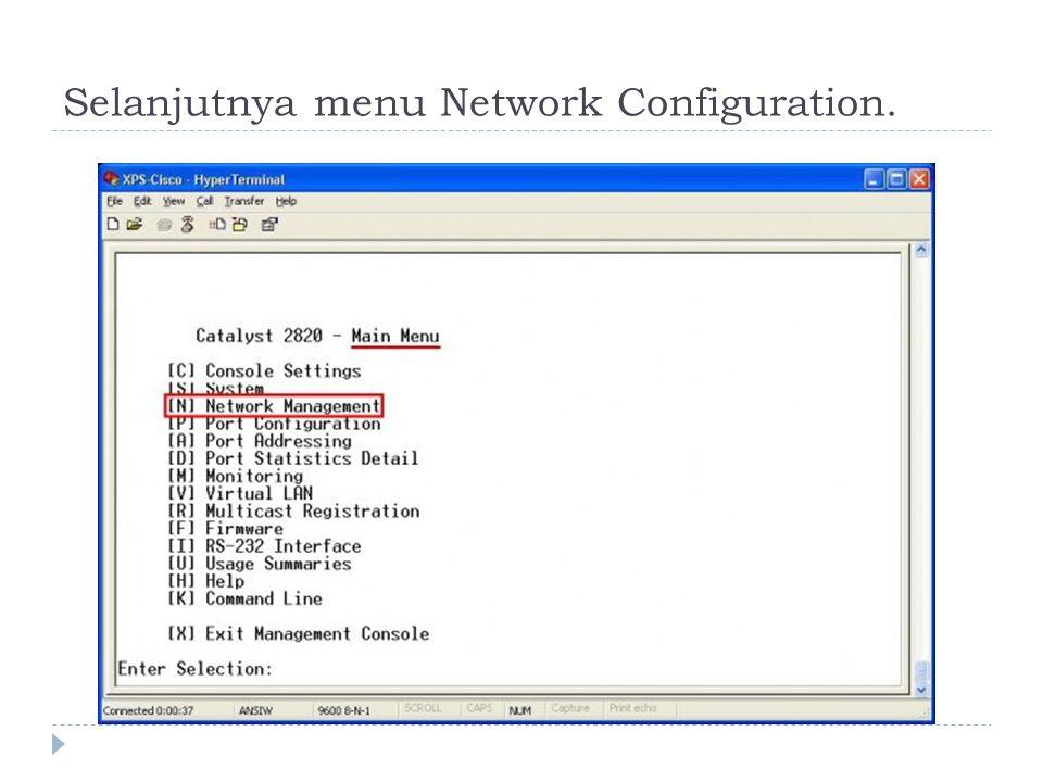 Selanjutnya menu Network Configuration.