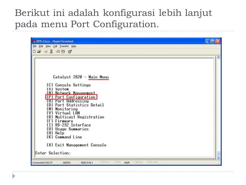 Berikut ini adalah konfigurasi lebih lanjut pada menu Port Configuration.