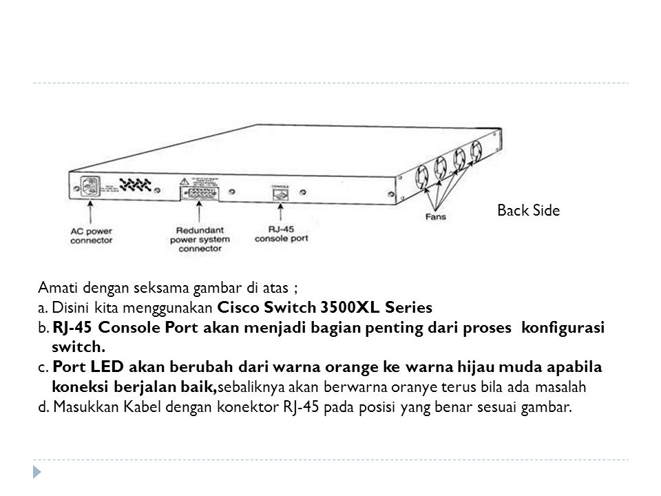 Back Side Amati dengan seksama gambar di atas ; a. Disini kita menggunakan Cisco Switch 3500XL Series.
