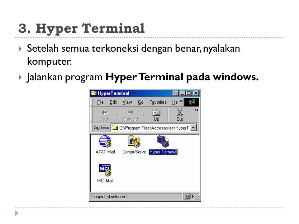 3. Hyper Terminal Setelah semua terkoneksi dengan benar, nyalakan komputer.