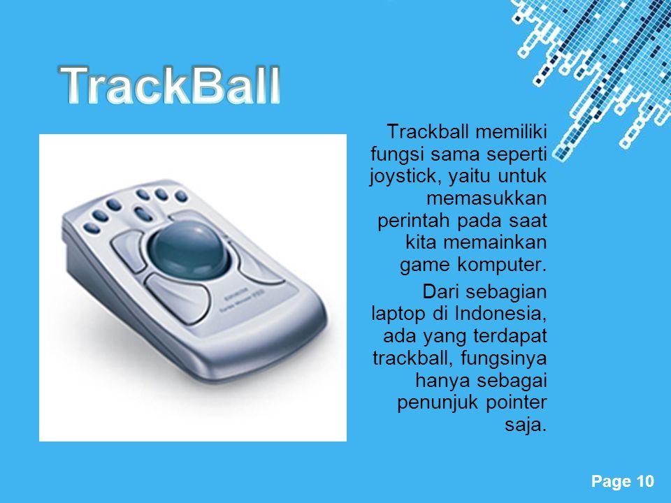 TrackBall Trackball memiliki fungsi sama seperti joystick, yaitu untuk memasukkan perintah pada saat kita memainkan game komputer.
