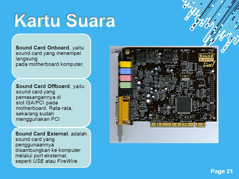 Kartu Suara Sound Card Onboard, yaitu sound card yang menempel langsung pada motherboard komputer.