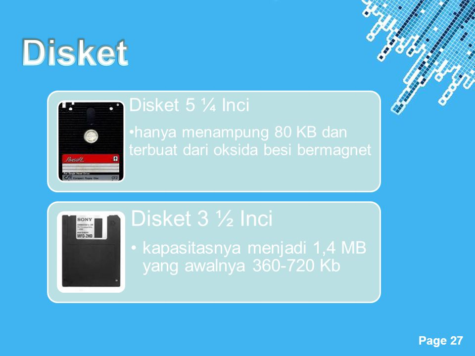 Disket Disket 5 ¼ Inci. hanya menampung 80 KB dan terbuat dari oksida besi bermagnet. Disket 3 ½ Inci.