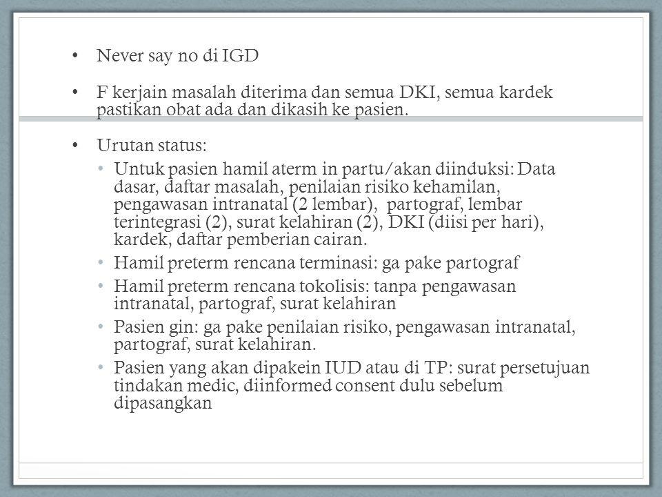 Never say no di IGD F kerjain masalah diterima dan semua DKI, semua kardek pastikan obat ada dan dikasih ke pasien.
