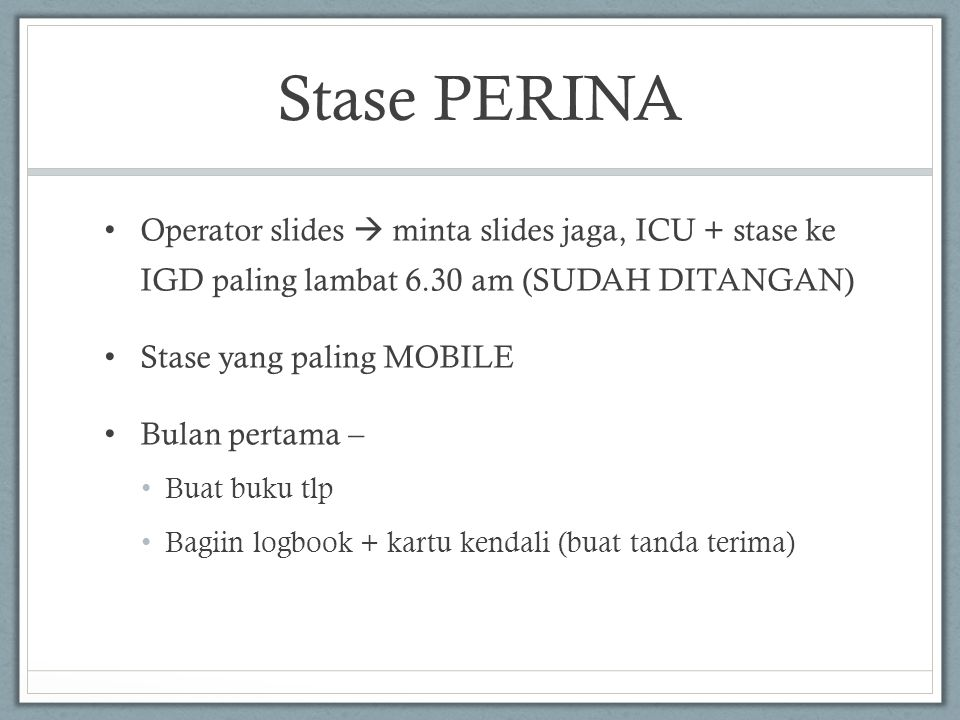 Stase PERINA Operator slides  minta slides jaga, ICU + stase ke IGD paling lambat 6.30 am (SUDAH DITANGAN)