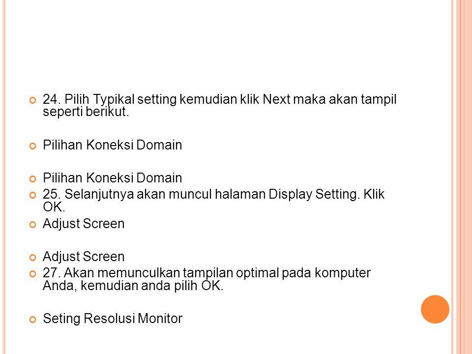24. Pilih Typikal setting kemudian klik Next maka akan tampil seperti berikut.