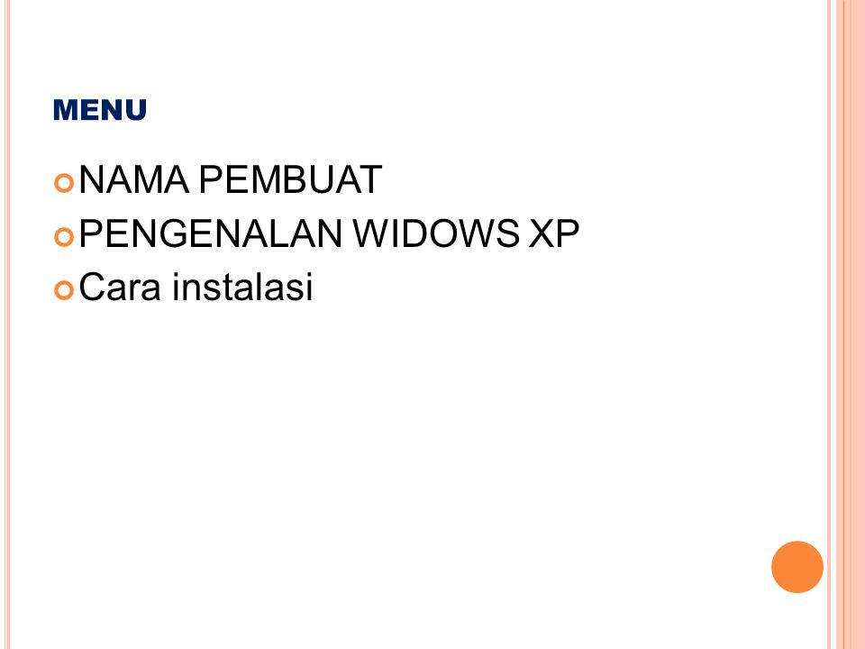 menu NAMA PEMBUAT PENGENALAN WIDOWS XP Cara instalasi