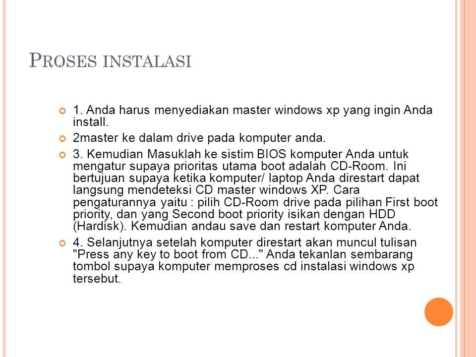 Proses instalasi . 1. Anda harus menyediakan master windows xp yang ingin Anda install. 2master ke dalam drive pada komputer anda.