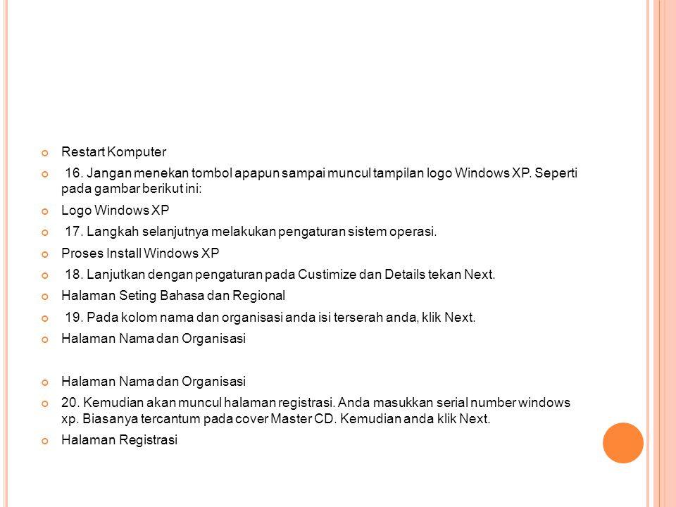 Restart Komputer 16. Jangan menekan tombol apapun sampai muncul tampilan logo Windows XP. Seperti pada gambar berikut ini: