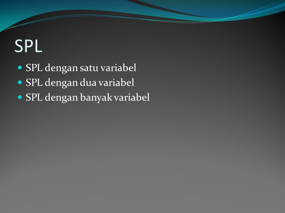 SPL SPL dengan satu variabel SPL dengan dua variabel