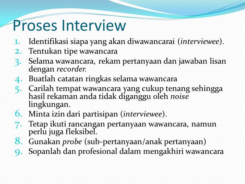 Proses Interview Identifikasi siapa yang akan diwawancarai (interviewee). Tentukan tipe wawancara.