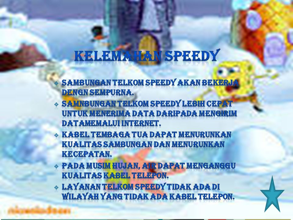Kelemahan SPEEDY Sambungan telkom speedy akan bekerja dengn sempurna.