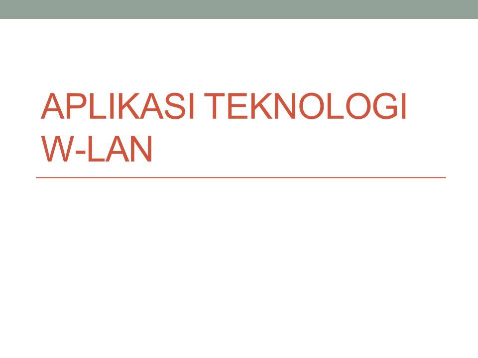 APLIKASI TEKNOLOGI W-LAN