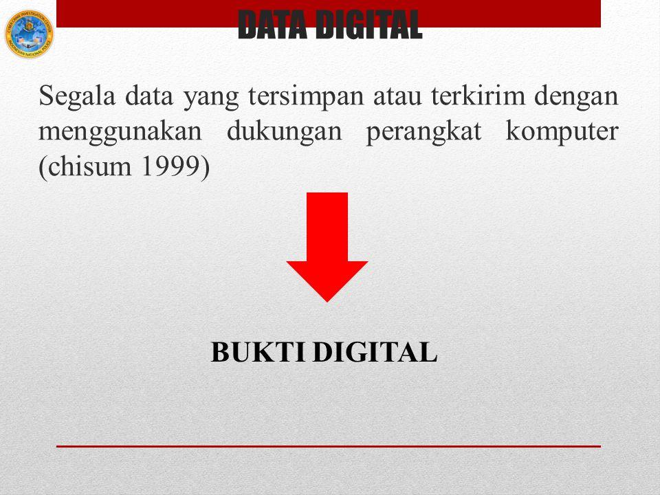 DATA DIGITAL Segala data yang tersimpan atau terkirim dengan menggunakan dukungan perangkat komputer (chisum 1999)