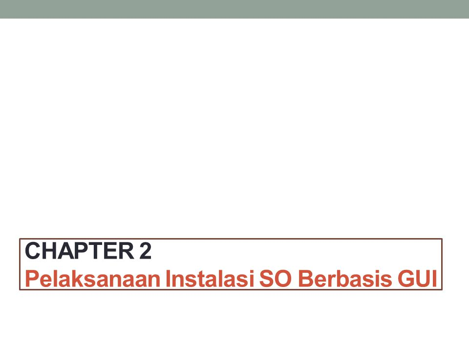 CHAPTER 2 Pelaksanaan Instalasi SO Berbasis GUI