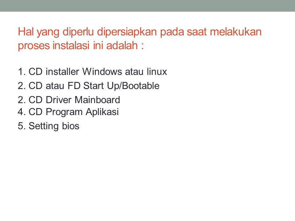 Hal yang diperlu dipersiapkan pada saat melakukan proses instalasi ini adalah :