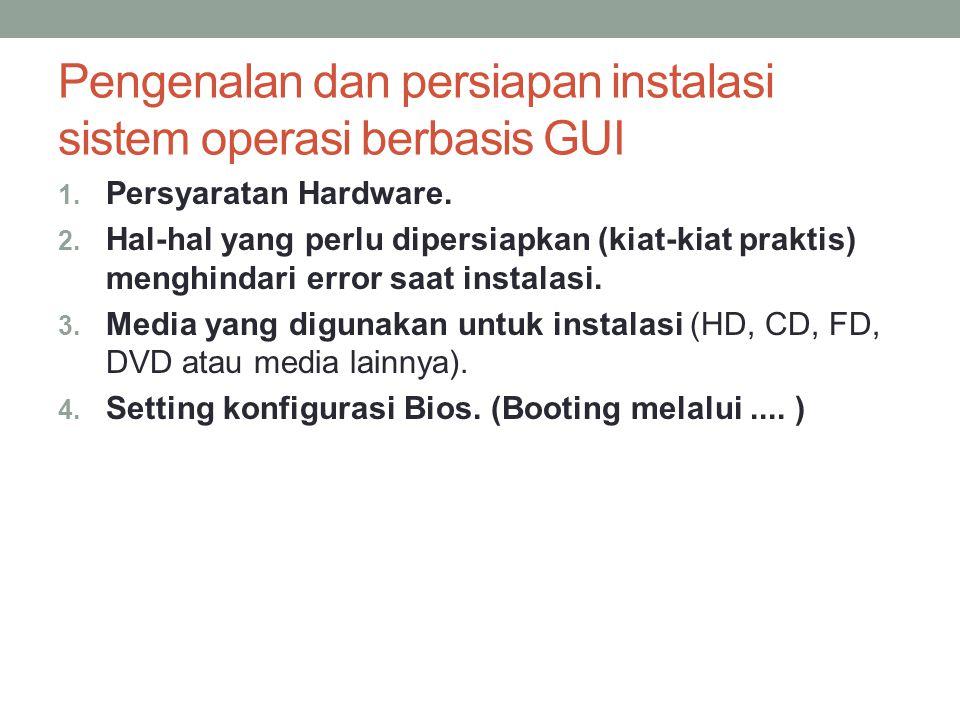 Pengenalan dan persiapan instalasi sistem operasi berbasis GUI